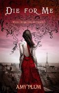 Book Cover of Die For Me by Amy Plum